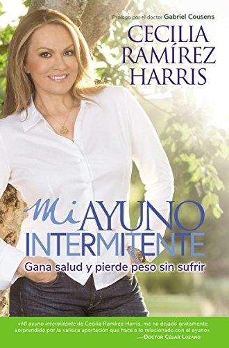 Mi ayuno intermitente: Gana salud y pierde peso sin sufrir (Spanish Edition) [Ramirez Harris, Cecilia] (Tapa Blanda)