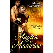 Magick by Moonrise: Magick Trilogy, Book 1 | [Laura Navarre]