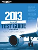 General Test Guide 2013: The &quot;Fast-Track&quot; to Study for and Pass the FAA Aviation Maintenance Technician (AMT) General Knowledge Exam (Fast Track series)