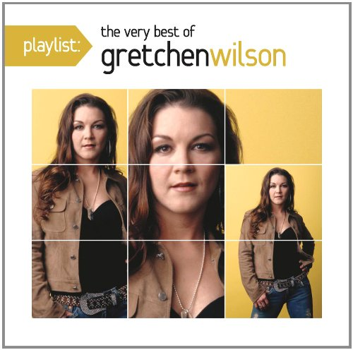 Gretchen Wilson - Playlist: The Very Best Of Gretchen - Zortam Music