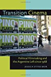 Transition Cinema: Political Filmmaking and the Argentine Left since 1968 (Pitt Illuminations)
