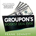 Groupon's Biggest Deal Ever: The Inside Story of How One Insane Gamble, Tons of Unbelievable Hype, and Millions of Wild Deals Made Billions for One Ballsy Joker (       UNABRIDGED) by Frank Sennett Narrated by Bryan Kennedy