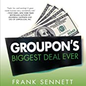 Groupon's Biggest Deal Ever: The Inside Story of How One Insane Gamble, Tons of Unbelievable Hype, and Millions of Wild Deals Made Billions for One Ballsy Joker | [Frank Sennett]