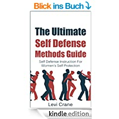 The Ultimate Self Defense Methods Guide: Self Defense Instructions For Women's Self Protection (Self Protection, Self Defense Tactics Book 1) (English Edition)