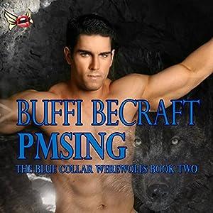 PMSing | [Buffi BeCraft-Woodall]