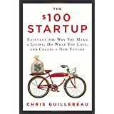 The $100 Startup: Reinvent the Way You Make a Living, Do What You Love, and Create a New Future ~ Chris Guillebeau