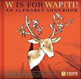 img - for W Is for Wapiti!: An Alphabet Songbook book / textbook / text book