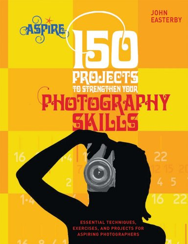 150 Projects to Strengthen Your Photography Skills:...
