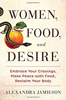 Book Cover: Women, Food, and Desire: Embrace Your Cravings, Make Peace with Food, Reclaim Your Body