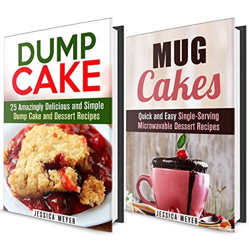 Desserts Box Set: Quick and Easy Dump Cakes and Mug Cakes Recipes for Every Day and Parties (Busy People Cookbook) by Jessica Meyer