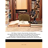 R.P. Pauli Casati, Placentini, Societ. Jesu, Mechanicorum Libri Octo: In Quibus Uno Eodemque Principio Vectis...