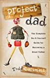 Project dad : the complete, do-it-yourself guide for becoming a great father