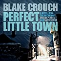 Perfect Little Town Audiobook by Blake Crouch Narrated by Eric G. Dove