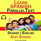 Learn Spanish - Parallel Text - Easy Stories (Bilingual, English - Spanish) Hörbuch von  Polyglot Planet Publishing Gesprochen von: Maria Hernandez, Pedro Sánchez, Andrew Wales, Christopher Tester