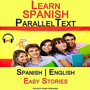 Learn Spanish - Parallel Text - Easy Stories (Bilingual, English - Spanish) Audiobook