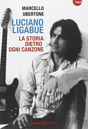 Luciano Ligabue La storia dietro ogni canzone PDF