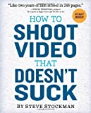 img - for How to Shoot Video That Doesn't Suck: Advice to Make Any Amateur Look Like a Pro (Edition First Printing) by Stockman, Steve [Paperback(2011  ] book / textbook / text book