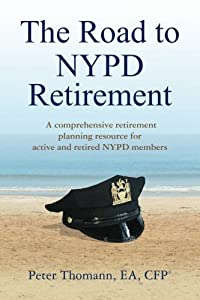 The Road to NYPD Retirement: A comprehensive retirement planning resource for active and retired NYPD members by Thomann Tax & Asset Management, Inc
