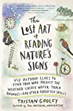 The Lost Art of Reading Natures Signs: Use Outdoor Clues to Find Your Way, Predict the Weather, Locate Water, Track Animalsand Other Forgotten Skills