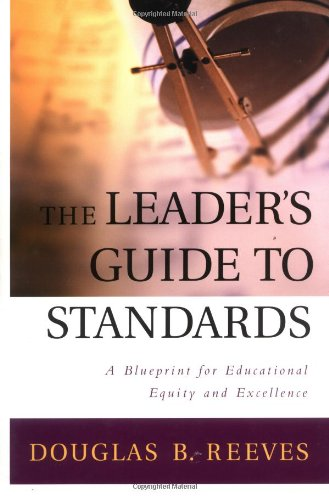 The Leader's Guide to Standards: A Blueprint for Educational Equity and Excellence