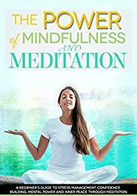 The Power Of Mindfulness And Meditation: A Beginner's Guide To Stress Management, Confidence Building, Mental Power And Inner Peace Through Meditation by Jodi Rowena ebook deal