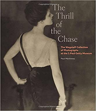 The Thrill of the Chase: The Wagstaff Collection of Photographs at the J. Paul Getty Museum written by Paul Martineau