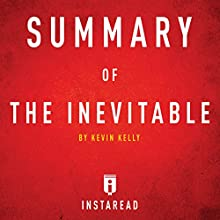 Summary of The Inevitable by Kevin Kelly: Includes Analysis | Livre audio Auteur(s) :  Instaread Narrateur(s) : Dwight Equitz