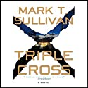 Triple Cross: A Novel (       UNABRIDGED) by Mark T. Sullivan Narrated by Lloyd James