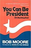 You Can Be President: (Or Anything Else)