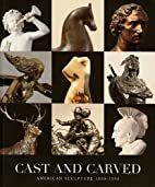 CAST AND CARVED: AMERICAN SCULPTURE…
