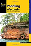 Paddling Wisconsin: A Guide to the State's Best Paddling Routes (Paddling Series)