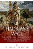 Hadrian's Wall: The History and Construction of Ancient Rome's Most Famous Defensive Fortification