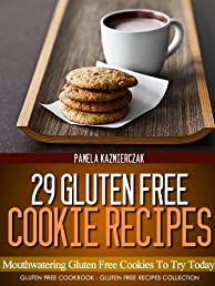 29 Gluten Free Cookie Recipes - Mouthwatering Gluten Free Cookies To Try Today (Gluten Free Cookbook - The Gluten Free Recipes Collection)