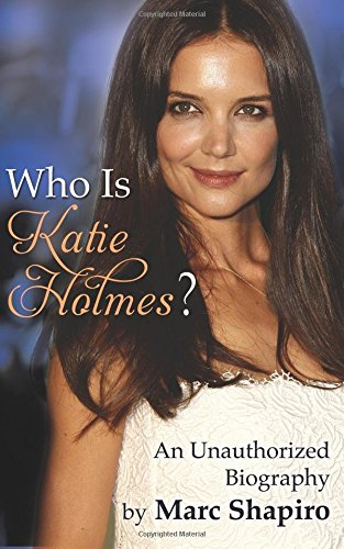 who-is-katie-holmes-an-unauthorized-biography