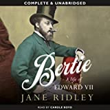 Bertie: A Life of Edward VII (Unabridged)
