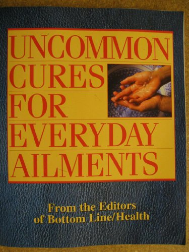 Uncommon Cures For Everyday Ailments, Bottom Line Publications