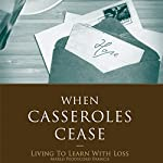When Casseroles Cease: Living to Learn with Loss | Marlo Peddycord Francis