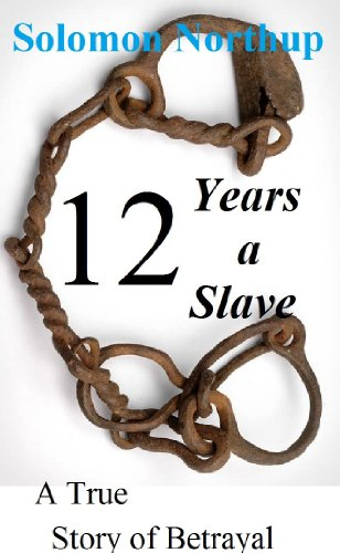 "Solomon Northup - Twelve Years A Slave: Illustrated: Included is a ""MEMORIAL OF ANNE"" Solomon Northup wife. (English Edition)"