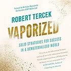 Vaporized: Solid Strategies for Success in a Dematerialized World Hörbuch von Robert Tercek Gesprochen von: Tim Welch