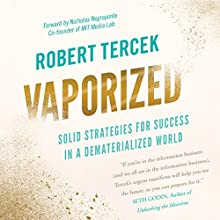 Vaporized: Solid Strategies for Success in a Dematerialized World Audiobook by Robert Tercek Narrated by Tim Welch