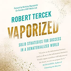 Vaporized: Solid Strategies for Success in a Dematerialized World Hörbuch von Robert Tercek Gesprochen von: Tim Welch