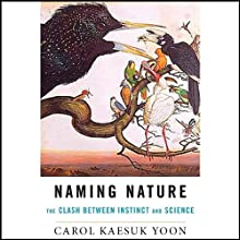 Naming Nature: The Clash Between Instinct and Science (       UNABRIDGED) by Carol Kaesuk Yoon Narrated by Dina Pearlman