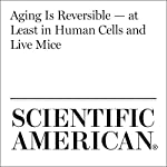Aging Is Reversible - at Least in Human Cells and Live Mice   Karen Weintraub