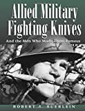 img - for Allied Military Fighting Knives: And The Men Who Made Them Famous by Robert A Buerlein (2002-01-01) book / textbook / text book