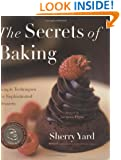 The Secrets of Baking: Simple Techniques for Sophisticated Desserts