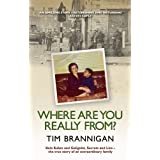 Where Are You Really From?: Kola Kubes and Gelignite, Secrets and Lies - the true story of an extraordinary familyby Tim Brannigan