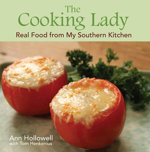 Cooking Lady, The: Real Food from My Southern Kitchen by Ann Hollowell, Tom Henkenius