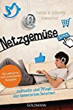 Netzgemüse: Aufzucht und Pflege der Generation Internet - Aktualisierte und erweiterte Neuausgabe