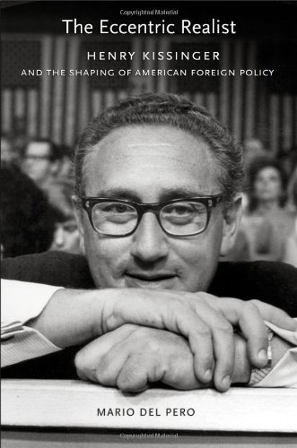 The Eccentric Realist: Henry Kissinger and the Shaping of...