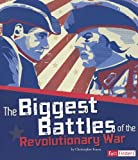 The Biggest Battles of the Revolutionary War (The Story of the American Revolution)